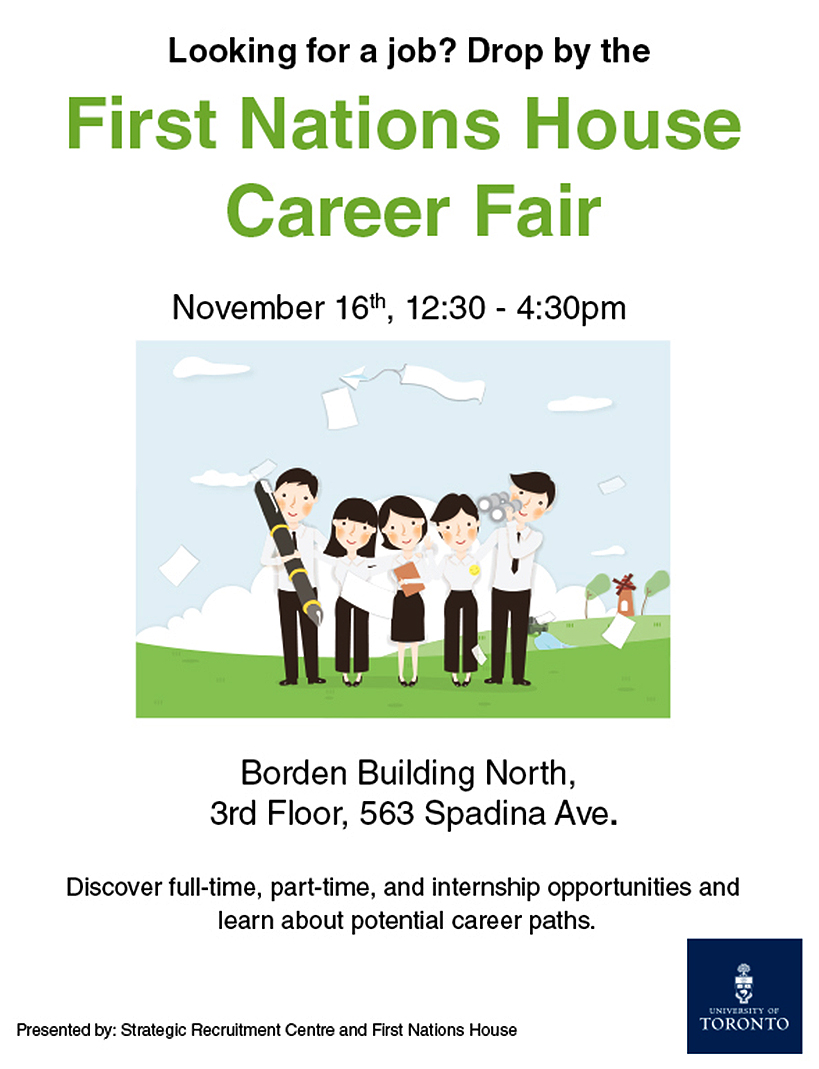 Looking for a job? Drop by the First Nations House Career Fair, Wednesday, November 16, 2016 - 12:30 to 4:30 p.m. at Borden Building North, 3rd Floor, 563 Spadina Avenue at the University of Toronto